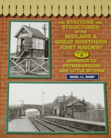 The Stations and Structures of the Midland and Great Northern Joint Railway - Volume 2, Norwich to Peterborough and Little Bytham, by Nigel J.L. Digby